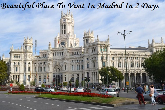 10 beautiful place to visit in Madrid in two days